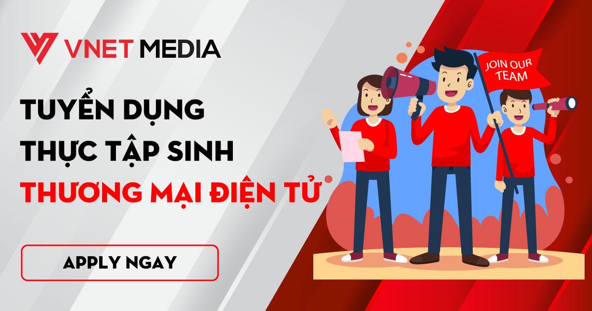 tuyển thực tập sinh thương mại điện tử vnet media